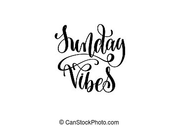 sunday vibes - hand written lettering inscription positive...