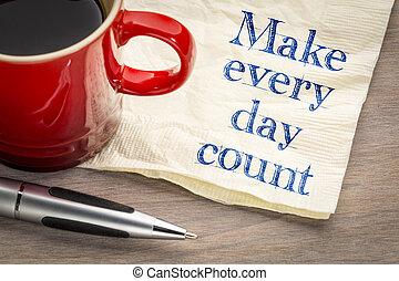 Make every day count - inspirational handwriting on a napkin...