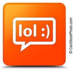 LOL bubble icon orange square button - LOL bubble icon...