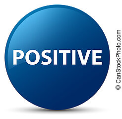 Positive blue round button - Positive isolated on blue round...