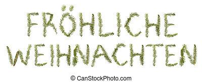 Spruce twigs forming the phrase 'Fr?hliche Weihnachten'...