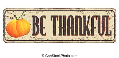 Be thankful vintage rusty metal sign on a white background,...