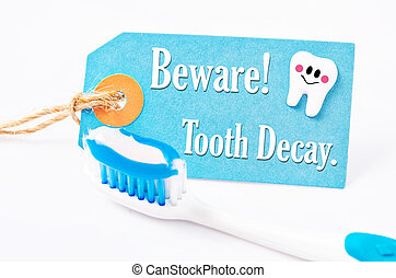 Beware tooth decay.
