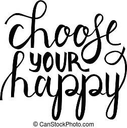 Modern brush phrase choose your happy. Words choose your...