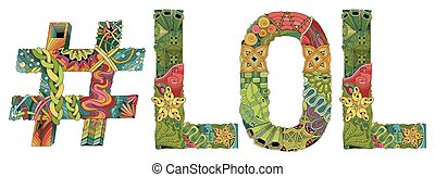Word LOL with hashtag. Vector decorative zentangle object -...