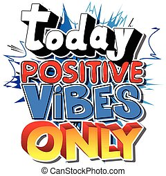Today Positive Vibes Only. Vector illustrated comic book...