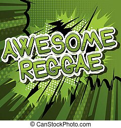 Awesome Reggae - Comic book word. - Awesome Reggae - Comic...