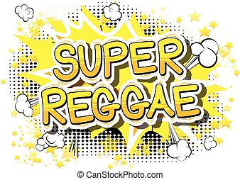 Super Reggae - Comic book word. - Super Reggae - Comic book...