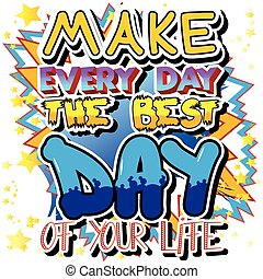 Make Every Day the Best Day of Your Life. Vector illustrated...