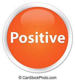 Positive premium orange round button - Positive isolated on...