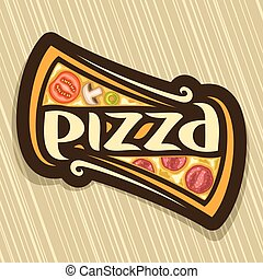 Vector poster for Pizza: label with piece of italian pizza...