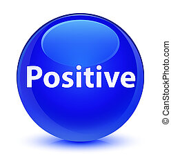 Positive glassy blue round button - Positive isolated on...