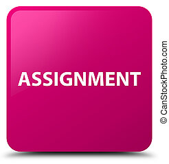 Assignment pink square button - Assignment isolated on pink...