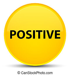 Positive special yellow round button - Positive isolated on...