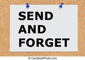 Send and Forget concept - 3D illustration of 'SEND AND...