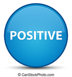 Positive special cyan blue round button - Positive isolated...