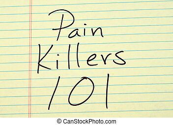 """Pain Killers 101 On A Yellow Legal Pad - The words """"Pain..."""