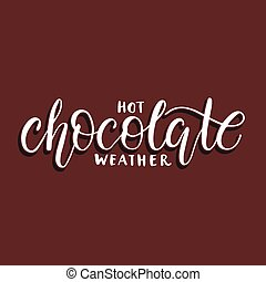 Hot chocolate weather. Handwriting text design with winter...