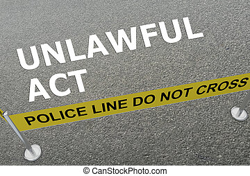 Unlawful Act concept - 3D illustration of 'UNLAWFUL ACT'...