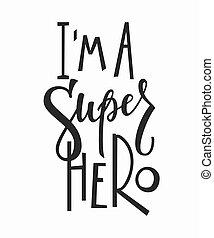 Im a super hero t-shirt quote lettering. - Im a super hero...