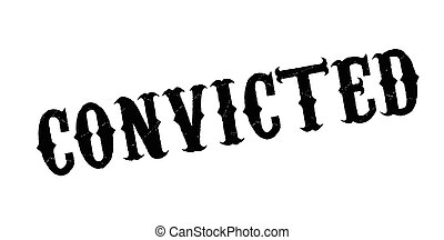 Convicted rubber stamp. Grunge design with dust scratches....