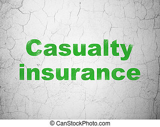 Insurance concept: Casualty Insurance on wall background -...