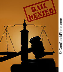 Bail Denied and gavel with scales - Court gavel and justice...