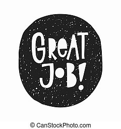 Great job t-shirt sticker quote lettering. - Great job...
