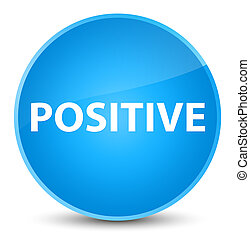 Positive elegant cyan blue round button - Positive isolated...
