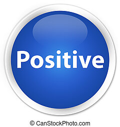 Positive premium blue round button - Positive isolated on...