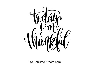 today I am thankful hand written lettering inscription...
