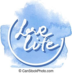 Love life hand writing on the watercolor backdrop