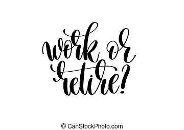 work or retire hand written lettering inscription to poster,...