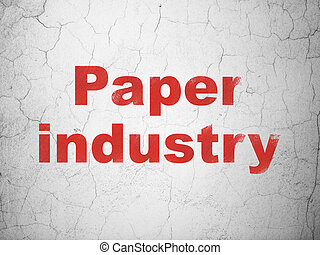Manufacuring concept: Paper Industry on wall background -...
