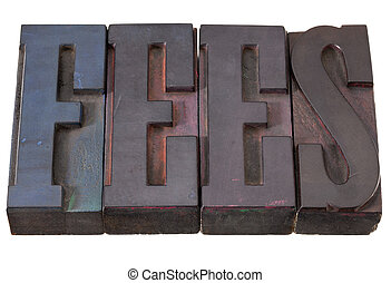 fees - word in letterpress type - fees word in antique...
