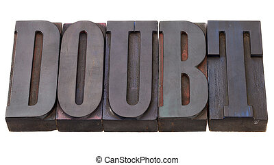 doubt - word in letterpress type - doubt - word in vintage...