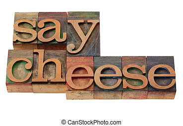 say cheese - phrase in letterpress type - photography...