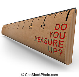Ruler - Do You Measure Up - A wooden ruler with the words Do...