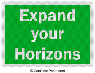 Photo realistic 'expland your horizons' sign, isolated on...