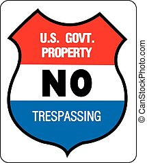 NO TREPASSING - US GOVERNMENT PROPERTY - Sign, signpost,...