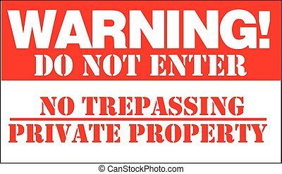 WARNING! DO NOT ENTER NO TRESPASSING PRIVATE PROPERTY. Sign,...