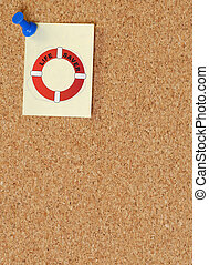 life preserver sign posted on note on corkboard - looking...