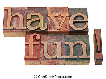 have fun phrase in letterpress type - have fun exclamation...