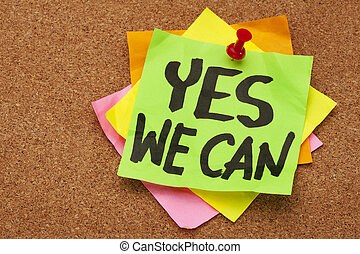 yes we can - motivational slogan on a stack of sticky notes...
