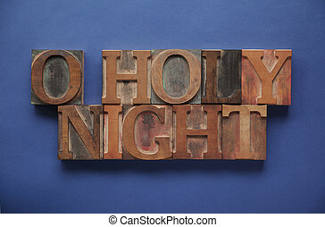 o holy night in old wood type - the words O holy night in...
