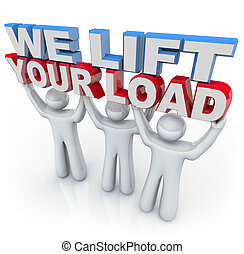 We Lift Your Load - People Holding Words - Three people hold...