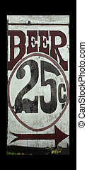 An old weather beaten sign advertising 25 cent beer - Old...