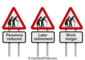 Reduced pensions, later retirement, longer working road sign...