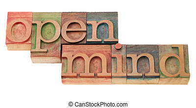 open mind in letterpress type - open mind receptive to...