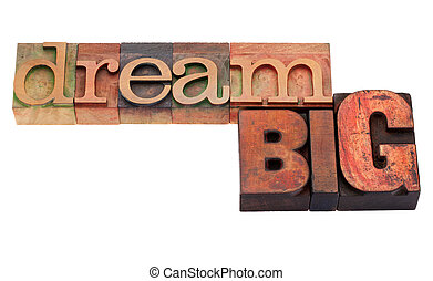 dream big phrase in letterpress type - dream big phrase in...